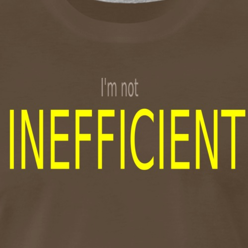 Im not INEFFICIENT - Men's Premium T-Shirt