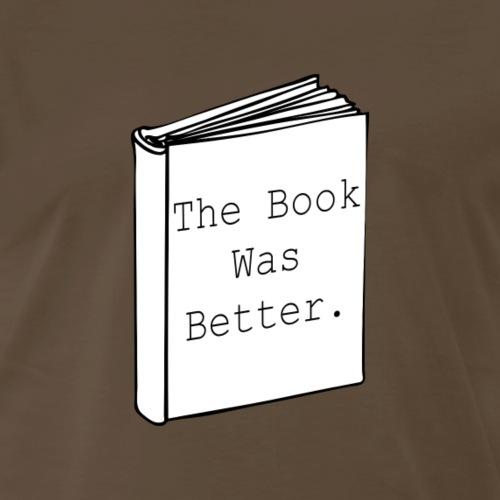 The book was better - Men's Premium T-Shirt