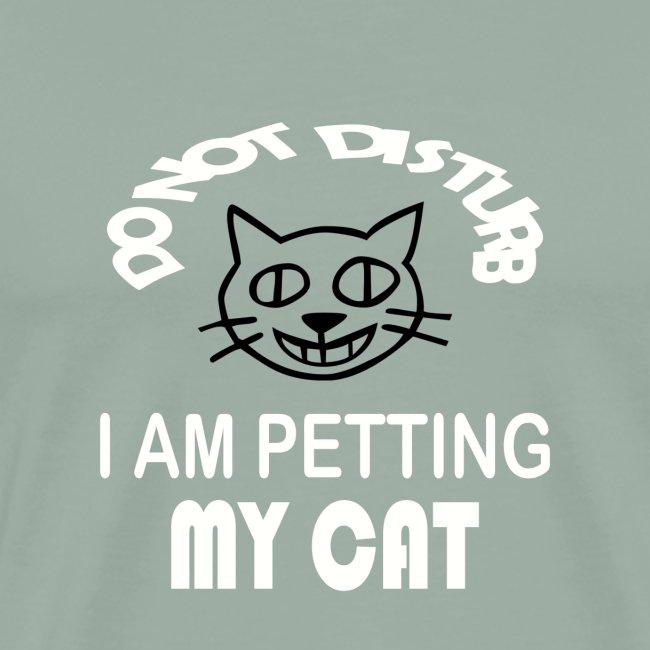 DO NOT DISTURB I AM PETTING MY CAT