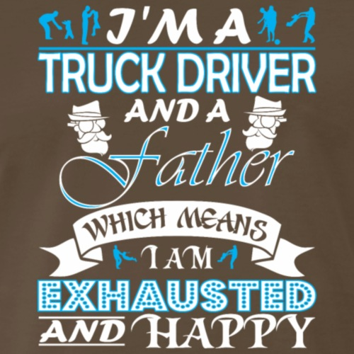 Im Truck Driver Father Which Means Im Exhausted - Men's Premium T-Shirt