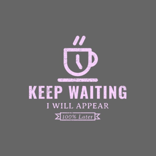 Keep waiting, I will appear 100% later - Men's Premium T-Shirt
