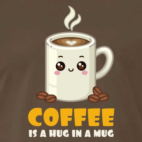 Coffee is a Hug in a Mug | Funny Cafe Latte Saying - Men's Premium T-Shirt