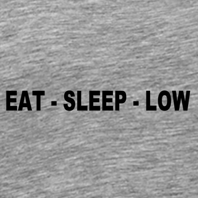 Eat. Sleep. Low