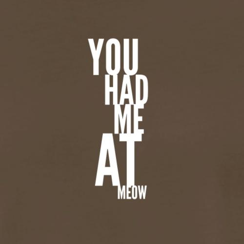 You had me at meow black tshirt - Men's Premium T-Shirt