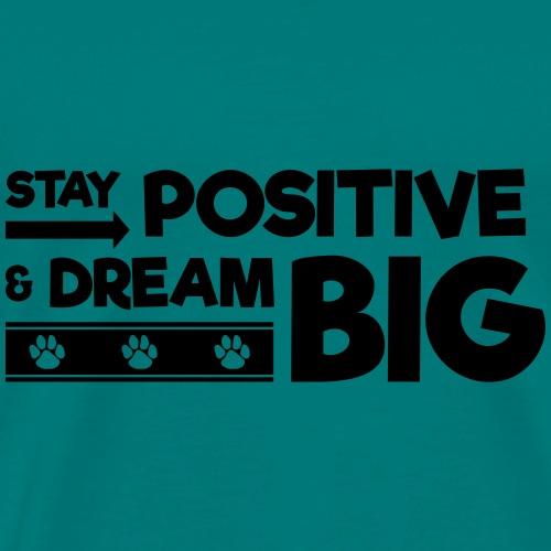 Stay Positive and Dream Big! - Men's Premium T-Shirt