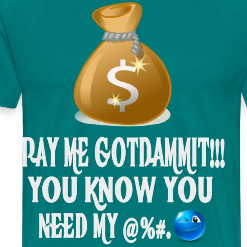 Pay Me Gotdammit!!! - Men's Premium T-Shirt