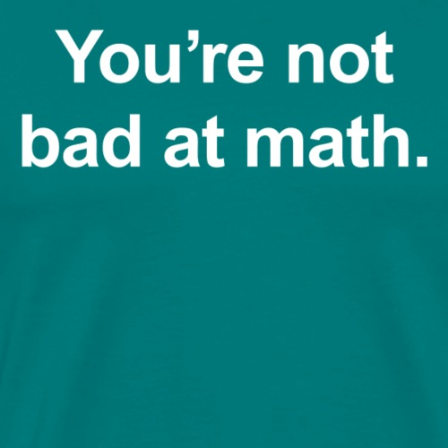 Fraction on Back, You're Not Bad at Math on Front - Men's Premium T-Shirt