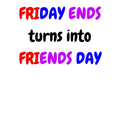 FRIDAY ENDS turns into FRIENDS DAY - Men's Premium T-Shirt
