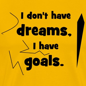 no Dreams but Goals - Men's Premium T-Shirt