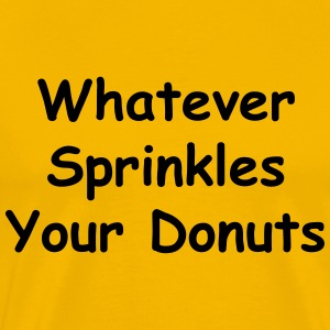 Whatever Sprinkles Your Donuts - Men's Premium T-Shirt