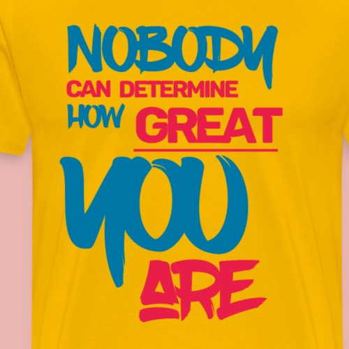 Nobody Can Determine How Great You Are - Men's Premium T-Shirt