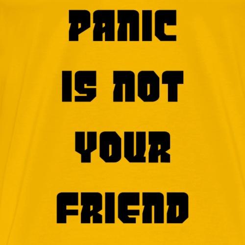 PANIC IS NOT YOUR FRIEND - Men's Premium T-Shirt