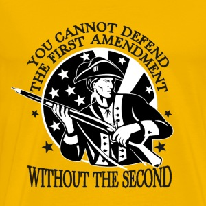 You Can't Defend The 1st Amendment Without The 2nd - Men's Premium T-Shirt