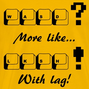 WASD? more like LKSH! with lag! T-shirt - Men's Premium T-Shirt