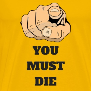 YOU MUST DIE 1 - Men's Premium T-Shirt
