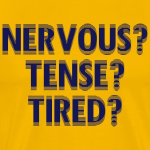 NervousTenseTired - Men's Premium T-Shirt