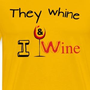 They whine I wine - Men's Premium T-Shirt