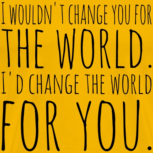 I'd change the world for you - Men's Premium T-Shirt