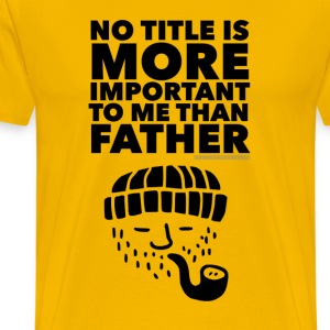 No Title Is More Important To Me Than Father Black - Men's Premium T-Shirt
