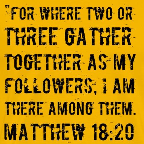 Matthew 18:20 - Men's Premium T-Shirt