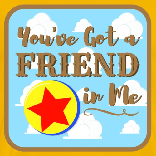 You've Got a Friend in Me - Men's Premium T-Shirt