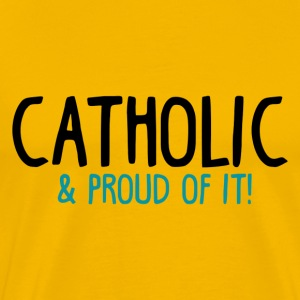 Catholic and Proud of it - Men's Premium T-Shirt