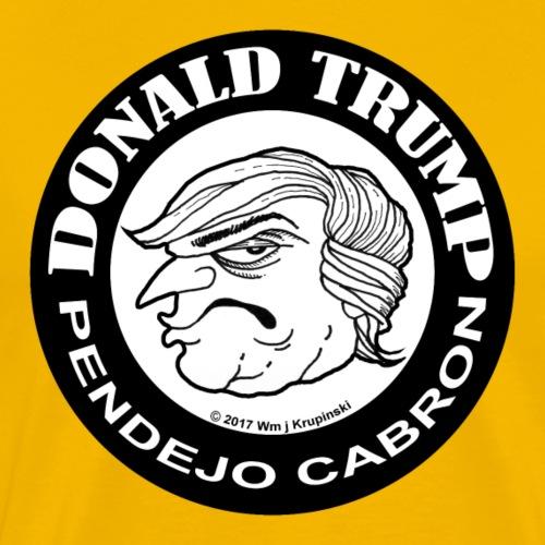 El Presidente Pendejo Cabron Trump - Men's Premium T-Shirt