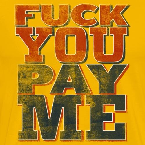 Fuck You Pay Me - Men's Premium T-Shirt