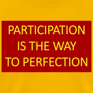 Participation is the way to perfection. - Men's Premium T-Shirt