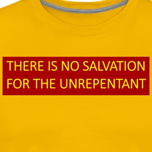 There is no salvation for the unrepentant. - Men's Premium T-Shirt