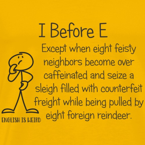 I Before E...English is Weird Meme - Men's Premium T-Shirt