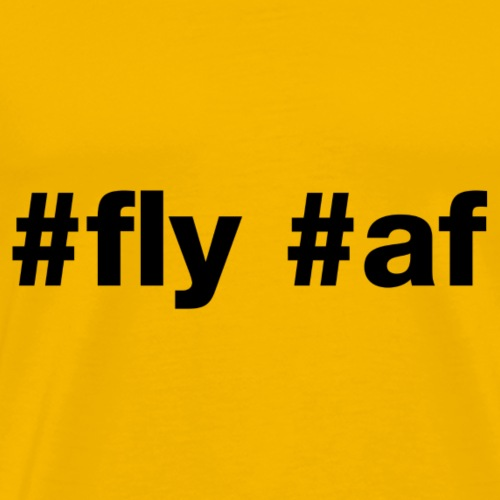 Fly af - Hashtag Design (Black Letters) - Men's Premium T-Shirt