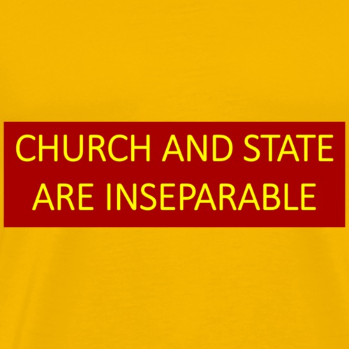 Church and state are inseparable. - Men's Premium T-Shirt