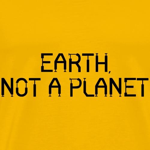 Earth, Not A Planet - Men's Premium T-Shirt