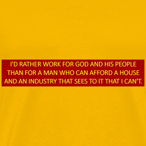 I'd rather work for God and His people than for a - Men's Premium T-Shirt