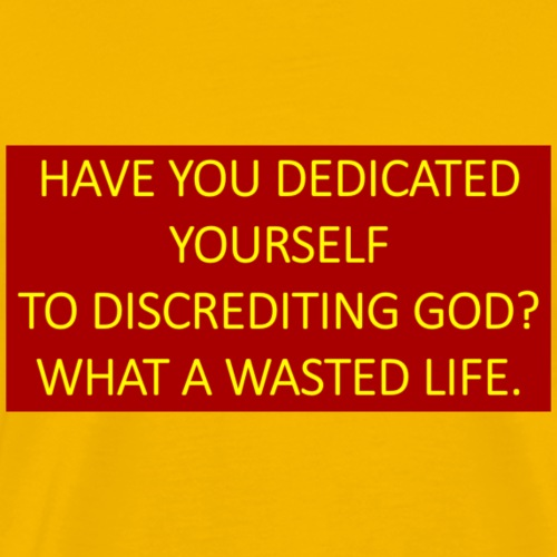 Have you dedicated yourself to discrediting God? - Men's Premium T-Shirt