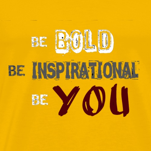 Be BOLD Be INSPIRATIONAL Be YOU - Men's Premium T-Shirt
