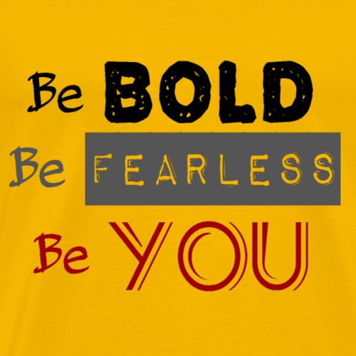 Be Bold Be Fearless Be YOU - Men's Premium T-Shirt