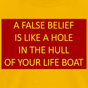 A false belief is like a hole in the hull - Men's Premium T-Shirt