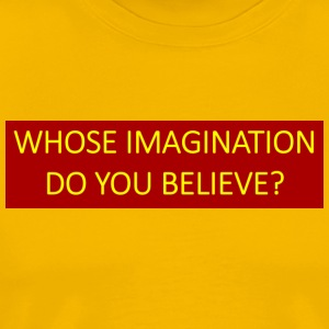 Whose imagination do you believe? - Men's Premium T-Shirt
