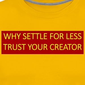 Why settle for less trust your Creator. - Men's Premium T-Shirt