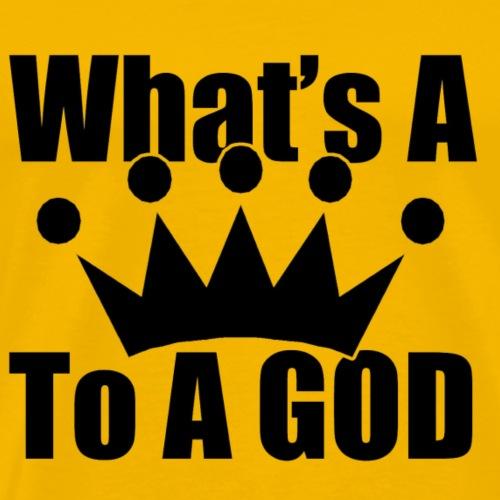 whats a king to a GOD - Men's Premium T-Shirt