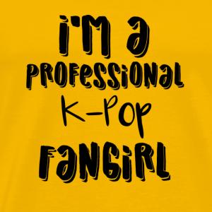 I'm a Professional K-Pop Fangirl - Men's Premium T-Shirt
