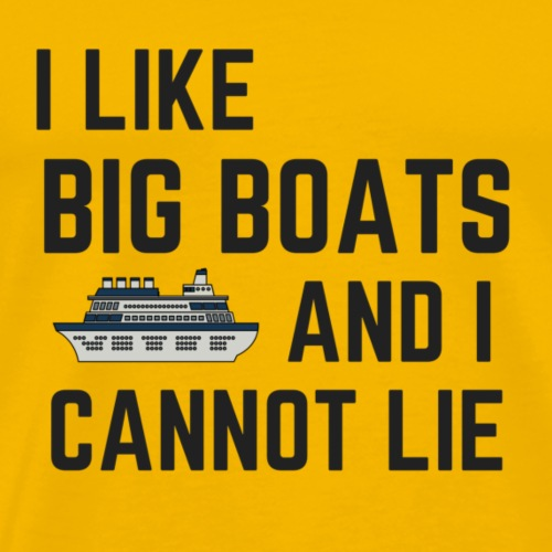 I LIKE BIG BOATS AND I CANNOT LIE - Men's Premium T-Shirt
