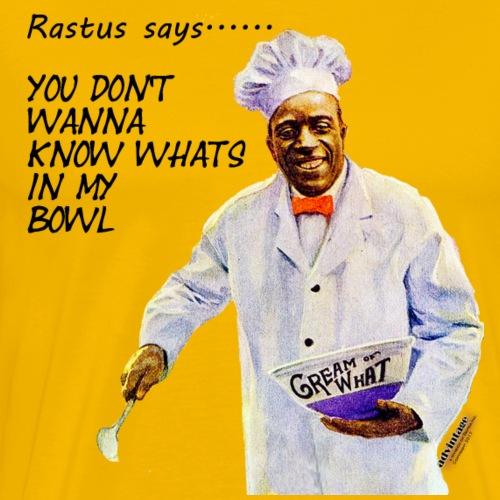Rastus Says Series You Don't Wanna Know - Men's Premium T-Shirt