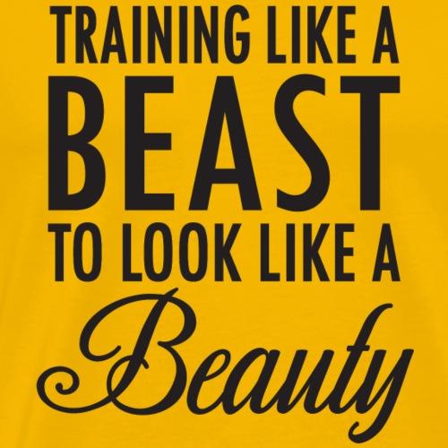 Training Like a Beast to Look Like A Beauty - Men's Premium T-Shirt