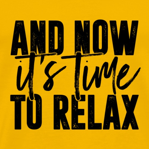 And Now It's Time To Relax - Men's Premium T-Shirt