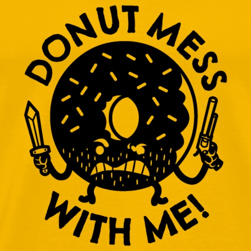 Donut Mess With Me! - Men's Premium T-Shirt