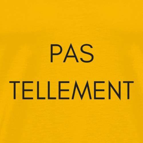 PAS TELLEMENT - Men's Premium T-Shirt