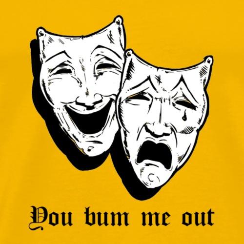 You Bum Me Out - Men's Premium T-Shirt